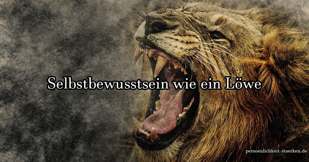 Wie ein Löwe